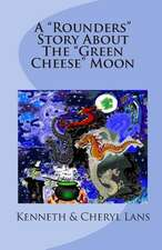 A Rounders Story about the Green Cheese Moon