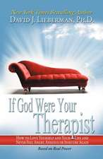 If God Were Your Therapist:  How to Love Yourself and Your Life and Never Feel Angry, Anxious or Insecure Again