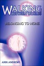 Walking Between Worlds:  Belonging to None