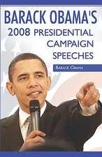 Barack Obama:  2008 Presidential Campaign Speeches by Barack Obama