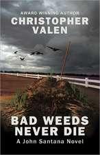 Bad Weeds Never Die: A John Santana Novel