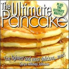 The Ultimate Pancake the Lightest and Most Delicious Ever! from the Publishers of the Ultimate Pizza Manual