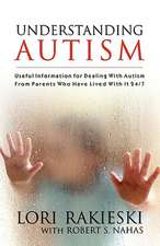Understanding Autism:  Useful Information for Dealing with Autism from Parents Who Have Lived with It 24/7 with Four Children in the Autistic