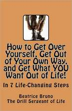How to Get Over Yourself, Get Out of Your Own Way, and Get What You Want Out of Life!:  Remembering Paul Wellstone