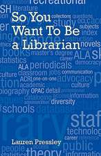 So You Want to Be a Librarian:  Readings, Reflections and Ruminations