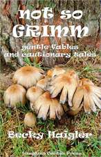 Not So Grimm Gentle Fables and Cautionary Tales