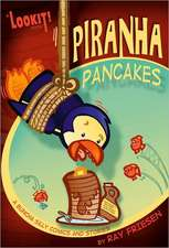 Piranha Pancakes:  Lookit! Comedy and Mayhem