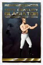 Reminiscences of a 19th Century Gladiator - The Autobiography of John L. Sullivan