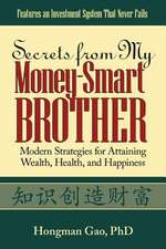 Secrets from My Money-Smart Brother:  Modern Strategies for Attaining Wealth, Health, and Happiness