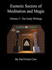 Esoteric Secrets of Meditation and Magic - Volume 2:  The Early Writings