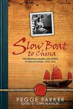 Slow Boat to China:  The Personal Diaries and Letters of Pegge Parker, 1942-1951