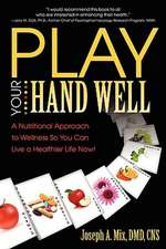 Play Your Hand Well:  A Nutritional Approach to Wellness So You Can Live a Healthier Life Now!