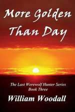 More Golden Than Day:  Heal Your Body by Healing Your Emotions