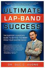 Ultimate Lap-Band Success:  The Support Surgeon's Guide to Getting the Most from Your Gastric Band!