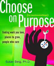 Choose on Purpose for Twentysomethings:  Finding Work You Love, Places to Grow, People Who Care