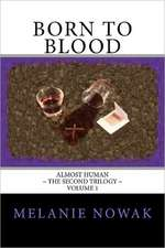 Born to Blood:  Almost Human the Second Trilogy