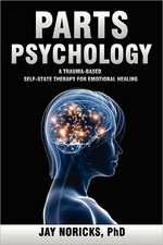 Parts Psychology:  A New Model of Therapy for the Treatment of Psychological Problems Through Healing the Normal Multiple Personalities W