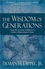 The Wisdom of Generations:  Using the Lessons of History to Create a Values-Based Future