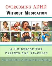 Overcoming ADHD Without Medication:  A Guidebook for Parents and Teachers