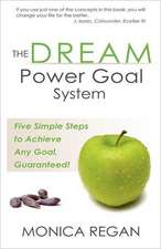 The Dream Power Goal System:  Five Simple Steps to Achieve Any Goal, Guaranteed!