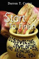 Start to Finish:  Discovering, Developing and Expanding the Real You