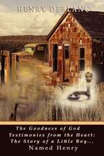 The Goodness of God Testimonies from the Heart:  The Story of a Little Boy Named Henry