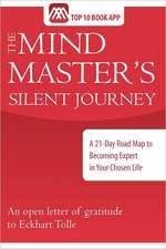 The Mind Master's Silent Journey:  A 21-Day Road Map to Becoming Expert in Your Chosen Life