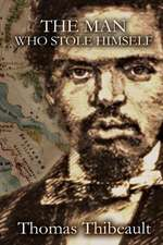 The Man Who Stole Himself:  A Novel of the Civil War