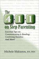 The 4-1-1 on Step Parenting:  Communicating & Bonding; Combining Families; And More!