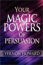 Your Magic Powers of Persuasion:  13 Secrets of World Class Achievers