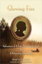 Glowing Fire - Adventures of a Lake Maxinkuckee Girl & a Potawatomi Indian Boy