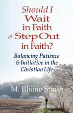 Should I Wait in Faith or Step Out in Faith?:  Balancing Patience and Initiative in the Christian Life