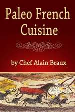 Paleo French Cuisine:  A Paleo Practical Guide with Recipes