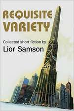 Requisite Variety:  Collected Short Fiction by Lior Samson