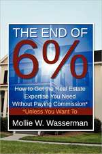 The End of 6%:  How to Get the Real Estate Expertise You Need Without Paying Commission* *Unless You Want to