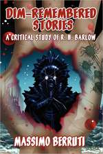 Dim-Remembered Stories:  A Critical Study of R. H. Barlow