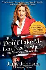 Don't Take My Lemonade Stand-An American Philosophy:  A Prescription for Our Corrupt, Rigged, Flawed, and Squeezed Political System