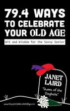 79.4 Ways to Celebrate Your Old Age