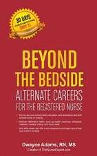 Beyond the Bedside, Alternate Careers for the Registered Nurse