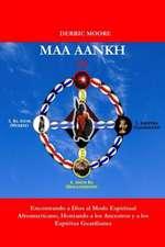 Maa Aankh (Spanish Edition):  Encontrando a Dios Al Modo Espiritual Afroamericano, Honrando a Los Ancestros y a Los Espiritus Guardianes