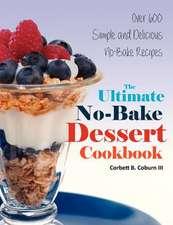 The Ultimate No-Bake Dessert Cookbook