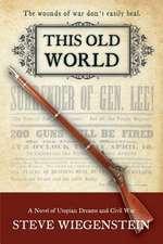 This Old World:  A Novel of Utopian Dreams and Civil War