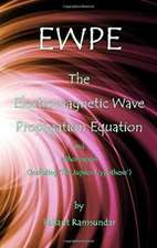 EWPE The Electromagnetic Wave Propogation Equation and Other Papers