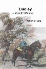 Dudley ... a True Civil War Story
