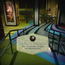 Winds & Currents: Native American Myths and Legends Retold and Illustrated