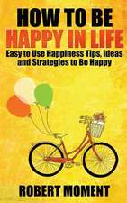 How to Be Happy in Life