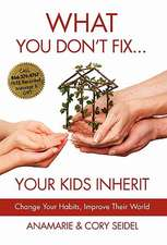 What You Don't Fix... Your Kids Inherit