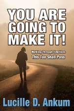 You Are Going to Make It