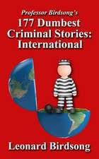 Professor Birdsong's 177 Dumbest Criminal Stories - International