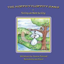 The Hoppity Floppity Gang in to Cry or Not to Cry